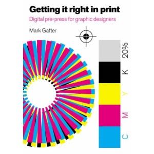 Getting it Right in Print: Digital pre-press for Graphic Designers