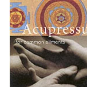 Acupressure for Common Ailments (Common Ailments Series)