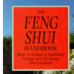 The Feng Shui Handbook: How to Create a Healthier Living and Working Environment