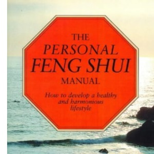 Personal Feng Shui Manual: How to Develop a Healthy and Harmonious Lifestyle (A Gaia original)