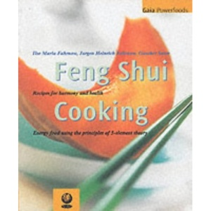 The Feng Shui Cooking: Recipes for Harmony and Health (Gaia powerfoods)