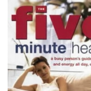 The Five Minute Healer: A Busy Person's Guide to Vitality and Energy All Day, Every Day