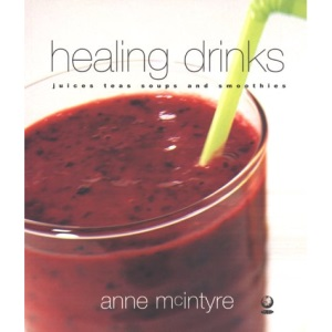 Healing Drinks: Juices, Teas, Soups, Smoothies