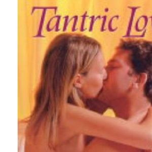 Tantric Love: Journey into Sexual and Spiritual Ecstasy