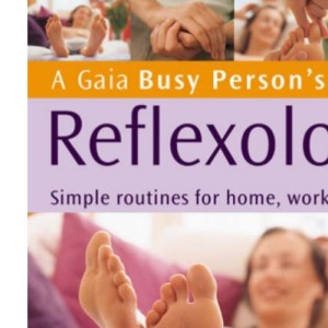 Reflexology: Simple Routines for Home, Work and Travel (Busy Person's Guide)