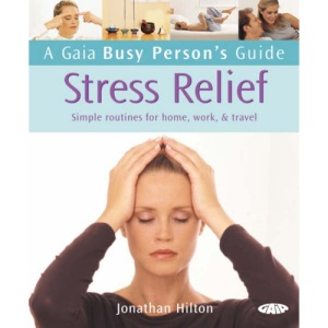 Stress Relief: Simple Routines for Home, Work and Travel (Busy Person's Guide)