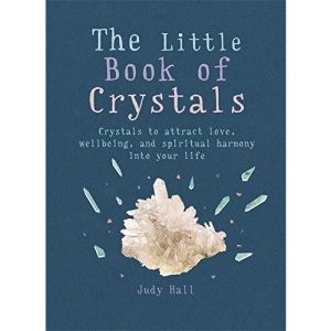 The Little Book of Crystals: Crystals to attract love, wellbeing and spiritual harmony into your life (The Little Books)