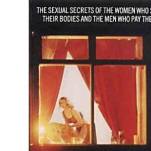Working Girls and Their Men: Sexual Secrets of the Women Who Sell Their Bodies and the Men Who Pay Them