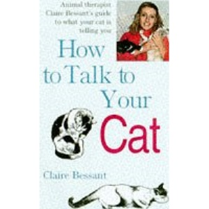 How to Talk to Your Cat: Animal Therapist Claire Bessant's Guide to What Your Cat is Telling You