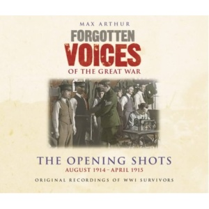 Forgotten Voices Of The Great War - The Opening Shots: August 1914 - April 1915