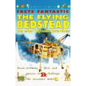 Flying Bedstead and Other Ingenious Inventions (Facts Fantastic)