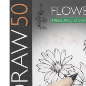 Draw 50 : Flowers, Trees and Other Plants