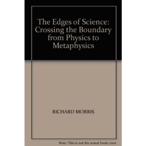 The Edges of Science: Crossing the Boundary from Physics to Metaphysics