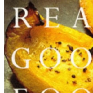 Real Good Food: The Essential Nigel Slater