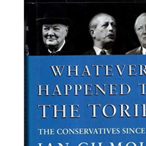 Whatever Happened to the Tories: The Conservative Party Since 1945