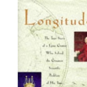 Longitude. The True Story Of A Lone Genius Who Solved The Greatest Scientific Problem Of His Time