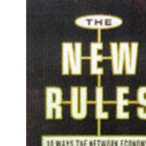 New Rules for the New Economy: 10 Ways the Network Economy is Changing Everything