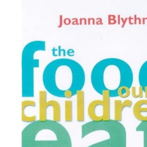 The Food Our Children Eat: How to Get Children to Like Good Food