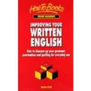 Improving Your Written English: How to Sharpen Up Your Grammar, Punctuation and Spelling for Everyday Use (Student Handbooks)