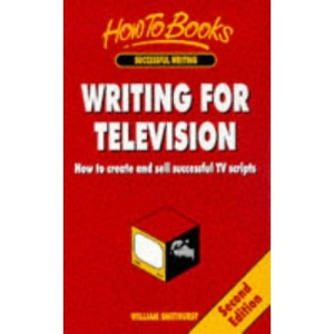 Writing for Television: How to Create and Sell Successful TV Scripts (Successful writing)