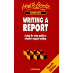 Writing a Report: a Step-By-Step Guide to Effective Report Writing (How to books)