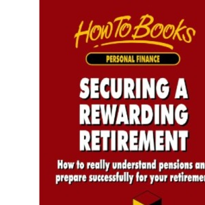 Securing a Rewarding Retirement: How to Really Understand Pensions and Prepare Successfully for Your Retirement