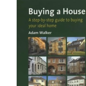 Buying a House: A Step-by-step Guide to Buying Your Ideal Home (How to)