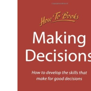 Making Decisions: How to Develop Effective Skills for Making Good Decisions (How to Books (Midpoint))