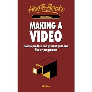 Making a Video: How to Produce and Present Your Own Film or Programme