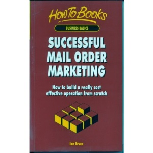 Successful Mail Order Marketing: How to Build a Really Cost-effective Operation from Scratch (How to books. Business basics)