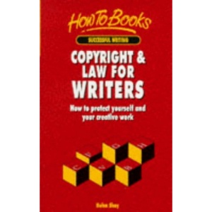 Copyright and Law for Writers: How to Protect Yourself and Your Creative Work (How to books. Successful writing)