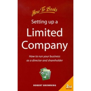 Setting Up a Limited Company: How to Run Your Business as a Director and Shareholder (Small Business)