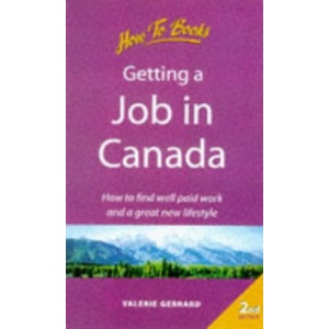 Getting a Job in Canada: How to Find Well Paid Work and a Great New Lifestyle