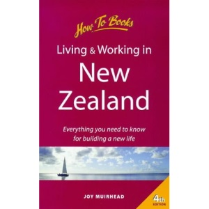 Living and Working in New Zealand: How to Prepare for a Successful Long or Short Term Stay (How to Books (Midpoint))