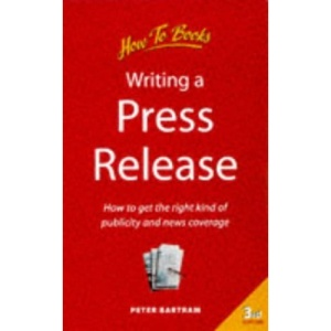Writing a Press Release: How to Get the Right Kind of Publicity and News Coverage (How to books)