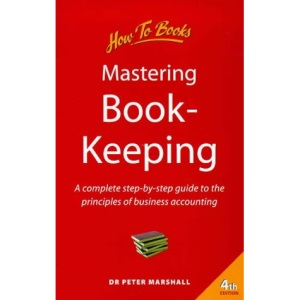 Mastering Book-keeping: A Complete Step-by-step Guide to the Principles of Business Accounting (How to)