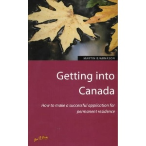 Getting into Canada: How to Make a Successful Application for Permanent Residence (Living & Working Abroad)