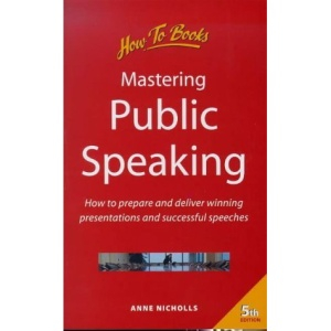 Mastering Public Speaking: How to Prepare and Deliver Winning Presentations and Successful Speeches (How to books)