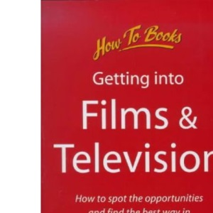 Getting into Films and Television: How to Spot the Opportunities and Find the Best Way in (Jobs & Careers)