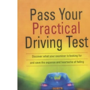 Pass Your Practical Driving Test: Discover What Your Examiner is Looking for and Save the Expense and Heartache of Failing (Essentials)