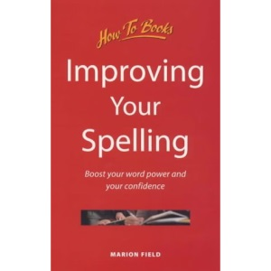 Improving Your Spelling: Boost Your Word Power and Your Confidence (General Reference)