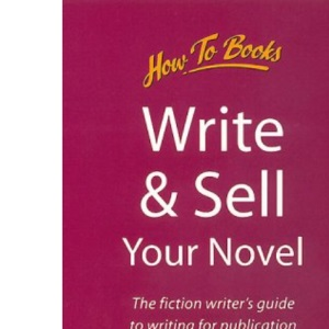 Write and Sell Your Novel: The Beginner's Guide to Writing for Publication (How to Books (Midpoint))