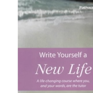 Write Yourself a New Life: A Life-changing Course Where You and Your Words are the Tutor (Pathways)