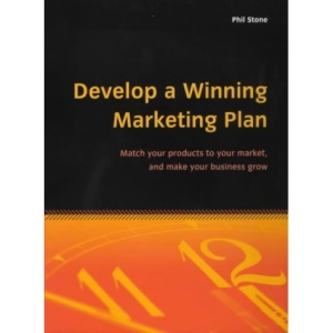 Develop a Winning Marketing Plan: Match Your Products to Your Market, and Make Your Business Grow (Essentials)