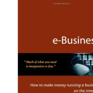 e-Business: How to Make Money Running a Business on the Internet
