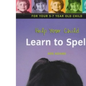 Help Your Child Learn to Spell: For your 5-7 year old child. Build those vital learning skills - and enjoy yourselves too! (Parents' essentials)