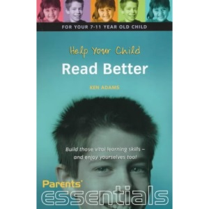 Help Your Child Read Better 7-11: Build Those Vital Learning Skills - and Enjoy Yourselves Too! (Parents' essentials)