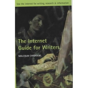 The Internet Guide for Writers: Use the Internet for Writing, Research and Information