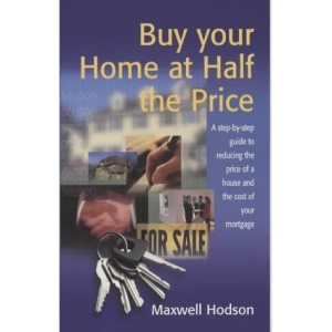 Buy Your Home at Half the Price: A Step-by-step Guide to Reducing the Price of a House and the Cost of Your Mortgage (How to)
