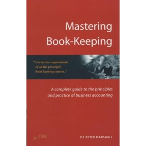 Mastering Book-keeping: A Step-by-step Guide to the Principles and Practice of Business Accounting (Small Business Series)